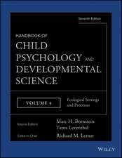Handbook of Child Psychology and Developmental Science: Ecological Settings and Processes