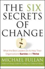 The Six Secrets of Change: What the Best Leaders Do to Help Their Organizations Survive and Thrive