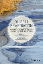 Oil Spill Remediation: Colloid Chemistry–Based Principles and Solutions