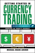 Getting Started in Currency Trading: Winning in Today′s Market + Companion Website