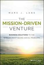 The Mission–Driven Venture: Business Solutions to the World′s Most Vexing Social Problems