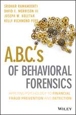 A.B.C.′s of Behavioral Forensics: Applying Psychology to Financial Fraud Prevention and Detection