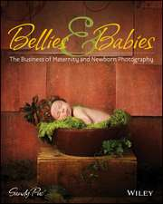 Bellies & Babies:  The Business of Maternity and Newborn Photography