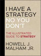 I Have a Strategy (No, You Don′t): The Illustrated Guide to Strategy