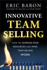 Innovative Team Selling: How to Leverage Your Resources and Make Team Selling Work
