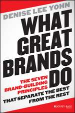 What Great Brands Do: The Seven Brand–Building Principles that Separate the Best from the Rest