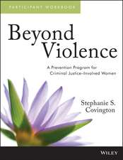 Beyond Violence: A Prevention Program for Criminal Justice–Involved Women Participant Workbook