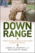 Down Range: A Transitioning Veteran′s Career Guide to Life′s Next Phase
