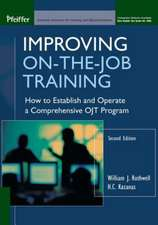 Improving On–the–Job Training: How to Establish and Operate a Comprehensive OJT Program