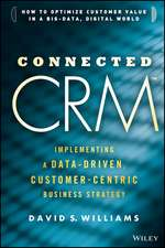 Connected CRM: Implementing a Data–Driven, Customer–Centric Business Strategy