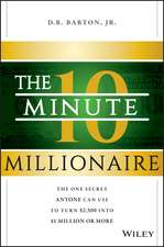 The 10–Minute Millionaire: The One Secret Anyone Can Use to Turn $2,500 into $1 Million or More