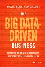 The Big Data–Driven Business: How to Use Big Data to Win Customers, Beat Competitors, and Boost Profits