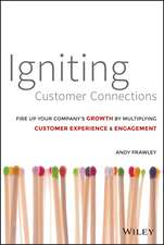 Igniting Customer Connections: Fire Up Your Company′s Growth By Multiplying Customer Experience and Engagement