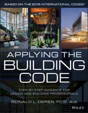 Applying the Building Code: Step–by–Step Guidance for Design and Building Professionals