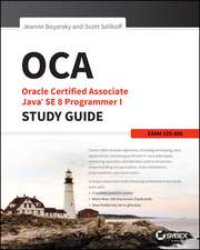 OCA: Oracle Certified Associate Java SE 8 Programmer I Study Guide: Exam 1Z0–808
