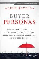 Buyer Personas: How to Gain Insight into your Customer′s Expectations, Align your Marketing Strategies, and Win More Business