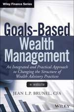 Goals–Based Wealth Management: An Integrated and Practical Approach to Changing the Structure of Wealth Advisory Practices