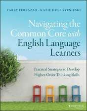 Navigating the Common Core with English Language Learners: Practical Strategies to Develop Higher–Order Thinking Skills