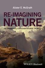 Re–Imagining Nature: The Promise of a Christian Natural Theology