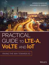 Practical Guide to LTE–A, VoLTE and IoT