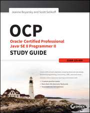 OCP: Oracle Certified Professional Java SE 8 Programmer II Study Guide: Exam 1Z0–809