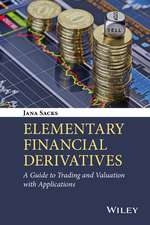 Elementary Financial Derivatives: A Guide to Trading and Valuation with Applications