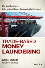Trade–Based Money Laundering: The Next Frontier in International Money Laundering Enforcement