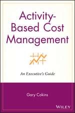 Activity–Based Cost Management: An Executive′s Guide