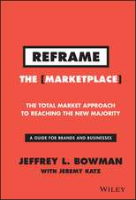 Reframe the Marketplace:  The Total Market Approach to Reaching the New Majority