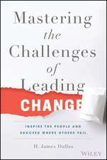 Mastering the Challenges of Leading Change: Inspire the People and Succeed Where Others Fail