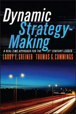 Dynamic Strategy–Making: A Real–Time Approach for the 21st Century Leader