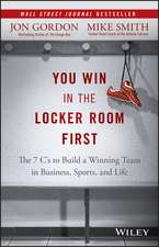 You Win in the Locker Room First: The 7 C′s to Build a Winning Team in Business, Sports, and Life