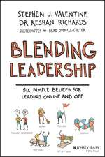 Blending Leadership: Six Simple Beliefs for Leading Online and Off