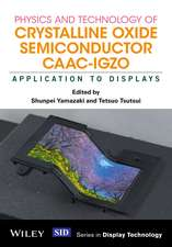 Physics and Technology of Crystalline Oxide Semiconductor CAAC–IGZO: Application to Displays