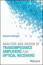 Analysis and Design of Transimpedance Amplifiers for Optical Receivers
