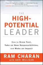 The High–Potential Leader: How to Grow Fast, Take on New Responsibilities, and Make an Impact