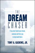 The Dream Chaser: If You Don′t Build Your Dream, Someone Will Hire You to Help Build Theirs