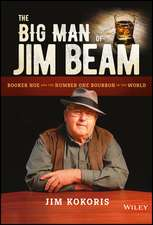 The Big Man of Jim Beam: Booker Noe And the Number–One Bourbon In the World