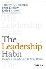 The Leadership Habit: Transforming Behaviors to Drive Results