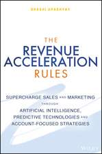 The Revenue Acceleration Rules: Supercharge Sales and Marketing Through Artificial Intelligence, Predictive Technologies and Account–Based Strategies