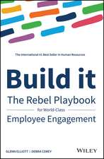 Build It: The Rebel Playbook for World–Class Employee Engagement