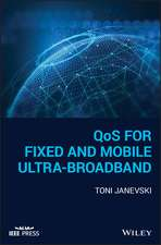 QoS for Fixed and Mobile Ultra–Broadband