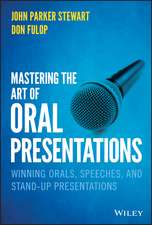 Mastering the Art of Oral Presentations: Winning Orals, Speeches, and Stand–Up Presentations