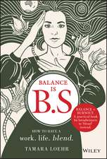 Balance is B.S.: How to Have a Work. Life. Blend.