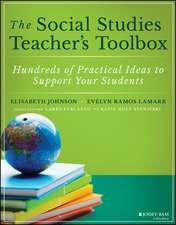 The Social Studies Teacher′s Toolbox: Hundreds of Practical Ideas to Support Your Students