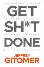Get Sh∗t Done: The Ultimate Guide to Productivity, Procrastination, and Profitability