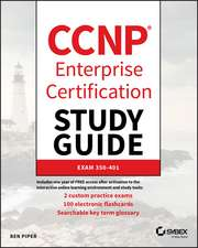 CCNP Enterprise Certification Study Guide: Implementing and Operating Cisco Enterprise Network Core Technologies: Exam 350–401
