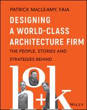 Designing a World–Class Architecture Firm: The People, Stories, and Strategies Behind HOK