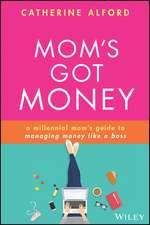 Mom′s Got Money: A Millennial Mom′s Guide to Managing Money Like a Boss