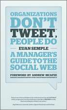 Organizations Don′t Tweet, People Do: A Manager′s Guide to the Social Web